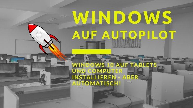 Windows Computer und Tablets automatisch aufsetzen!